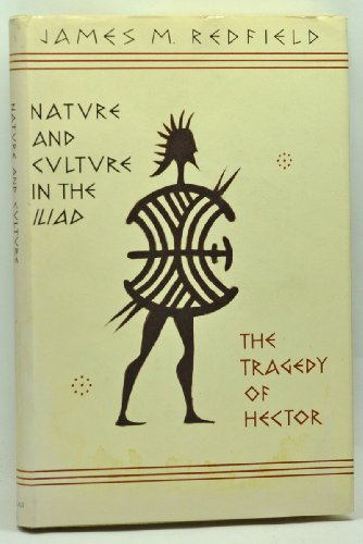 """Nature and Culture in the """"Iliad"""": Tragedy of Hector: Redfield, James M."""