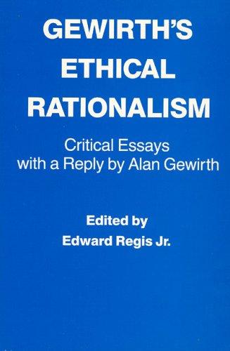 Gewirth's Ethical Rationalism : critical essays with a reply by Alan Gewirth.: Regis Jr., ...