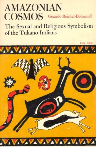 Amazonian Cosmos: The Sexual and Religious Symbolism of the Tukano Indians (Phoenix Books): ...
