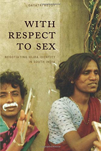 9780226707563: With Respect to Sex: Negotiating Hijra Identity in South India (Worlds of Desire: The Chicago Series on Sexuality, Gender, and Culture)