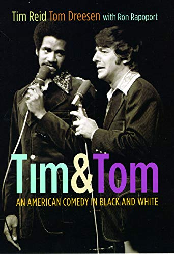 Tim and Tom: An American Comedy in Black and White: Tim Reid; Tom Dreesen; Ron Rapoport