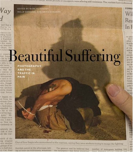 Beautiful Suffering: Photography and the Traffic in Pain.: REINHARDT, Mark, et al (editors).