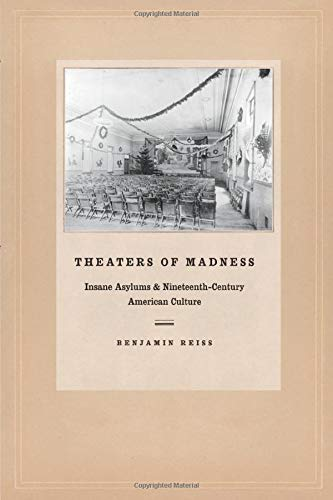 9780226709642: Theaters of Madness: Insane Asylums and Nineteenth-Century American Culture