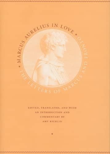 Marcus Aurelius in Love, by Aurelius: Aurelius, Marcus/ Fronto, Marcus Cornelius/ Richlin, Amy