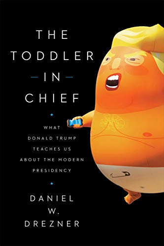 9780226714257: The Toddler in Chief: What Donald Trump Teaches Us about the Modern Presidency