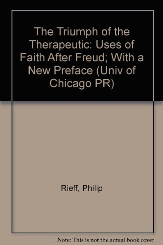 9780226716459: The Triumph of the Therapeutic: Uses of Faith After Freud; With a New Preface (Univ of Chicago PR)