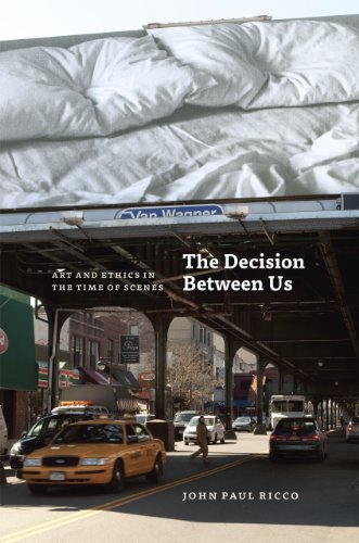 9780226717777: The Decision Between Us: Art and Ethics in the Time of Scenes