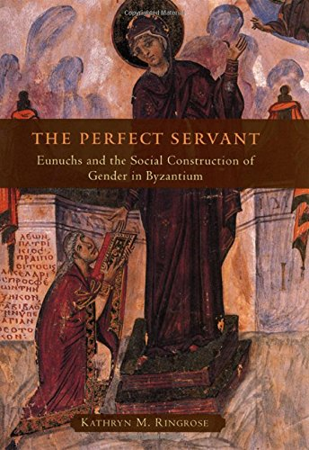 9780226720159: The Perfect Servant: Eunuchs and the Social Construction of Gender in Byzantium