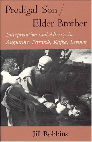 9780226721101: Prodigal Son/Elder Brother: Interpretation and Alterity in Augustine, Petrarch, Kafka, Levinas (Religion and Postmodernism)