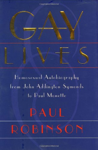 9780226721804: Gay Lives: Homosexual Autobiography from John Addington Symonds to Paul Monette