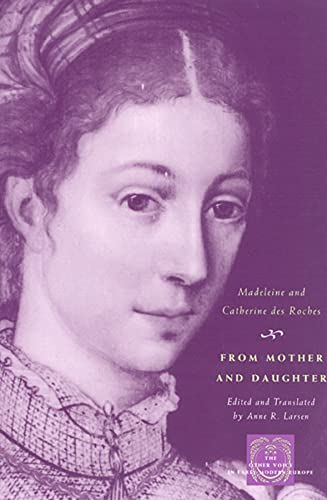 9780226723372: From Mother and Daughter: Poems, Dialogues, and Letters of Les Dames des Roches (The Other Voice in Early Modern Europe)