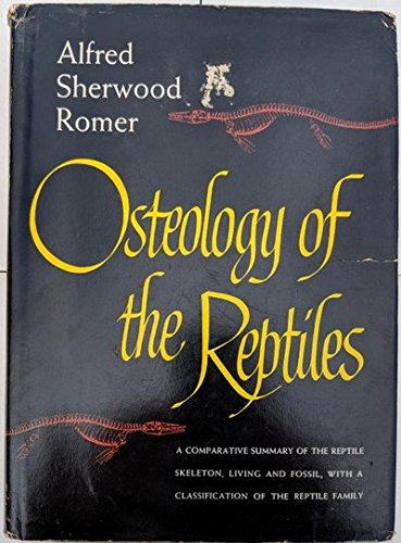 OSTEOLOGY OF THE REPTILES: Romer, Alfred Sherwood