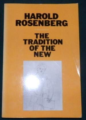 The Tradition of the New: Rosenberg, Harold