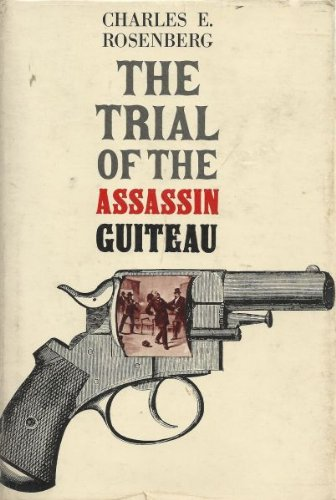 9780226727165: The Trial of the Assassin Guiteau: Psychiatry and the Law in the Gilded Age