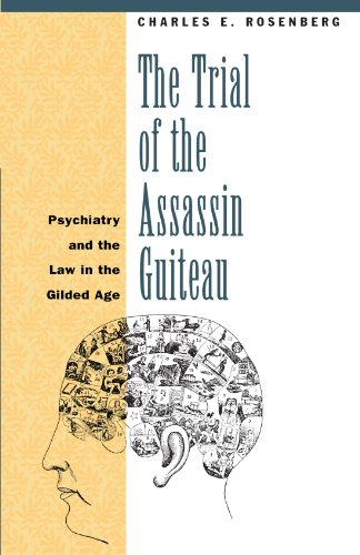 9780226727172: The Trial of the Assassin Guiteau: Psychiatry and the Law in the Gilded Age