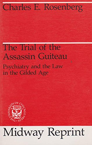 9780226727189: The Trial of the Assassin Guiteau: Psychiatry and the Law in the Gilded Age