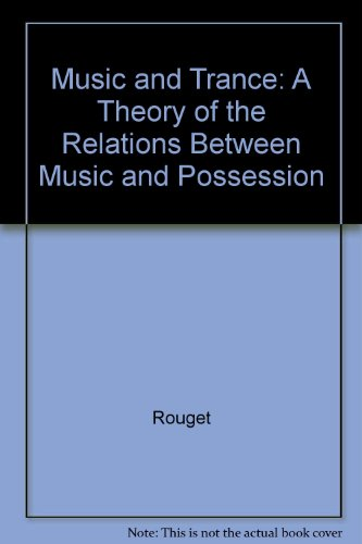 9780226730059: Music and Trance: A Theory of the Relations Between Music and Possession
