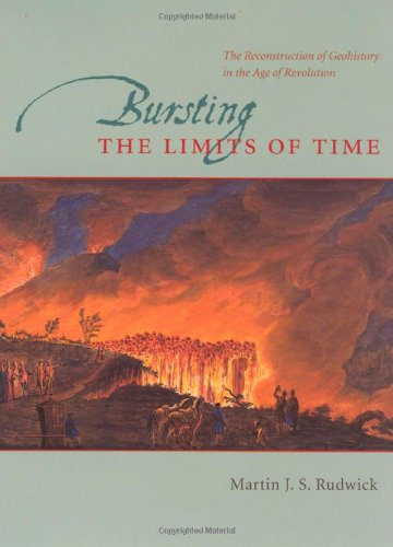 9780226731117: Bursting the Limits of Time: The Reconstruction of Geohistory in the Age of Revolution
