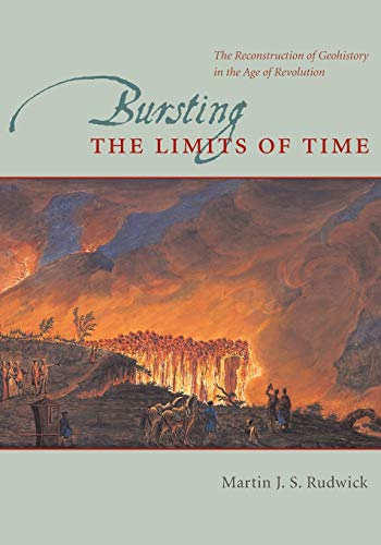 9780226731131: Bursting the Limits of Time: The Reconstruction of Geohistory in the Age of Revolution