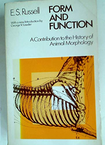 Form and Function: A Contribution to the History of Animal Morphology: Russell, E. S.