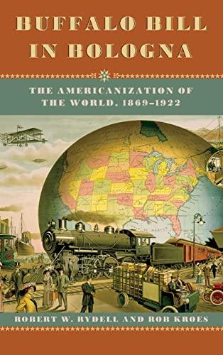 9780226732428: Buffalo Bill in Bologna: The Americanization of the World, 1869-1922