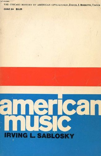 American music, (The Chicago history of American civilization): Sablosky, Irving