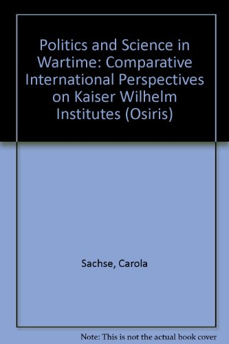 9780226733296: Politics And Science In Wartime: Comparative International Perspectives On Kaiser Wilhelm Institutes