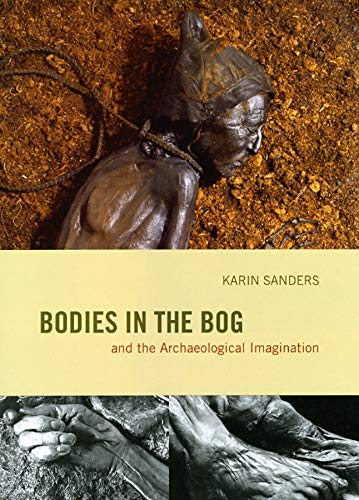 9780226734040: Bodies in the Bog: And the Archaeological Imagination