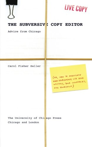 9780226734255: The Subversive Copy Editor: Advice from Chicago (or, How to Negotiate Good Relationships with Your Writers, Your Colleagues, and Yourself) (Chicago Guides to Writing, Editing, and Publishing)