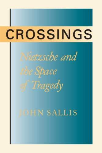 Crossings: Nietzsche and the Space of Tragedy (0226734374) by John Sallis