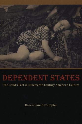 9780226734590: Dependent States: The Child's Part In Nineteenth-century American Culture