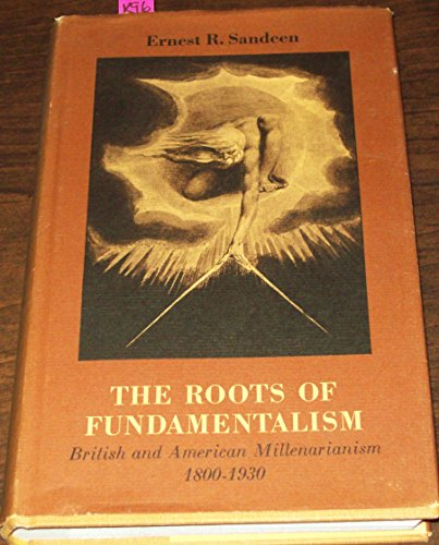 9780226734675: Roots of Fundamentalism: British and American Millenarianism, 1800-1930