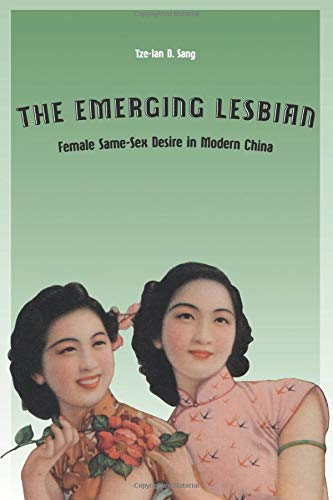 9780226734804: The Emerging Lesbian: Female Same-Sex Desire in Modern China (Worlds of Desire: The Chicago Series on Sexuality, Gender, and Culture)