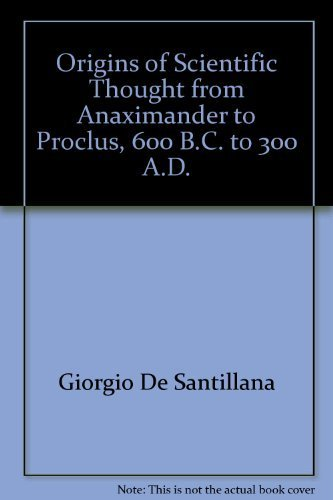 The Origins of Scientific Thought from Anaximander to Proclus 600 B. C. To 300 A. D.: Giorgio De ...