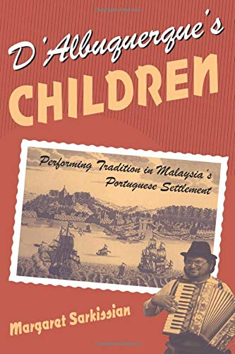 9780226734996: D'Albuquerque's Children: Performing Tradition in Malaysia's Portuguese Settlement (Chicago Studies in Ethnomusicology)