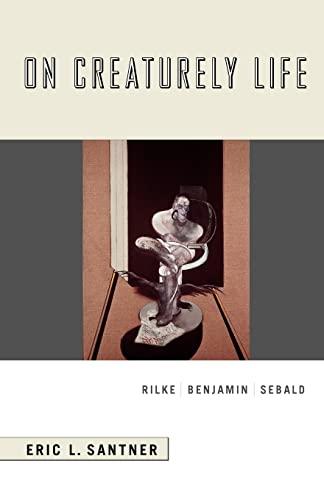 9780226735030: On Creaturely Life: Rilke, Benjamin, Sebald