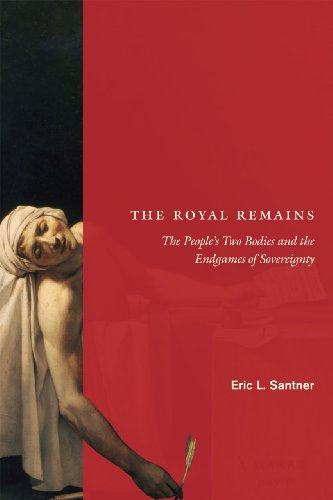 The Royal Remains: The Peoples Two Bodies and the Endgames of Sovereignty: Eric L. Santner