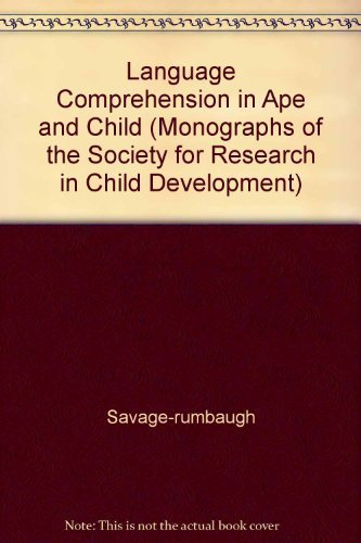 Language Comprehension in Ape and Child.: Savage-Rumbaugh, Sue ; Murphy, Jeannine ; Seveik, Rose et...