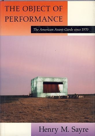 9780226735573: The Object of Performance: The American Avant-Garde since 1970