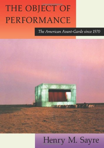 9780226735580: The Object of Performance: The American Avant-Garde since 1970