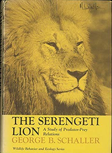 The Serengeti Lion. A Study of Predator-Prey Relations.: Schaller, George B.