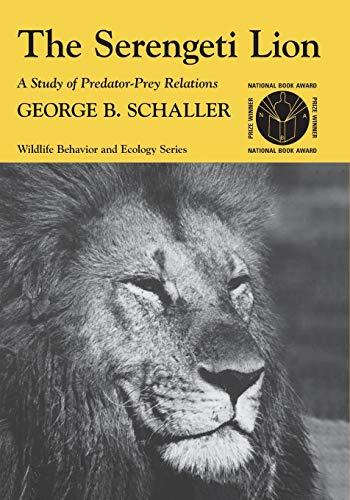 9780226736402: The Serengeti Lion: A Study Of Predator-Prey Relations (Wildlife Behaviour & Ecology)