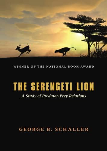9780226736402: The Serengeti Lion: A Study of Predator-Prey Relations (Wildlife Behavior and Ecology series)