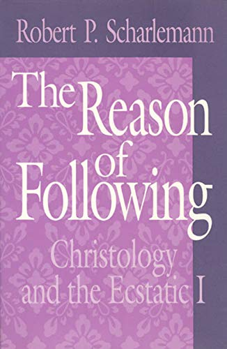 9780226736594: The Reason of Following: Christology and the Ecstatic I (Religion and Postmodernism)