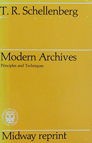 Modern Archives Principles and Techniques (Midway Reprint): Schellenberg, T. R.