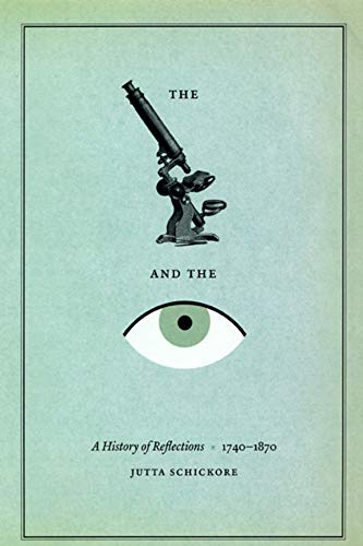 The Microscope and the Eye. A History of Reflections, 1740-1870. With 16 figures - Schickore, Jutta