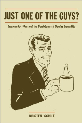 Just One of the Guys?: Transgender Men and the Persistence of Gender Inequality: Schilt, Kristen