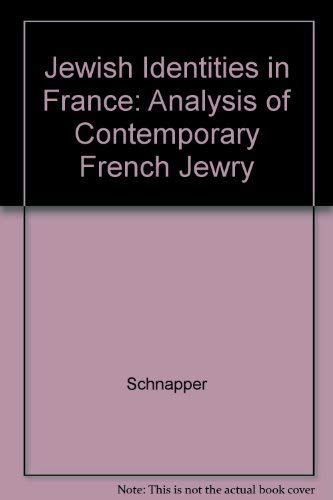 Jewish Identities in France: an Analysis of Contemporary French Jewry.: Schnapper, Dominique