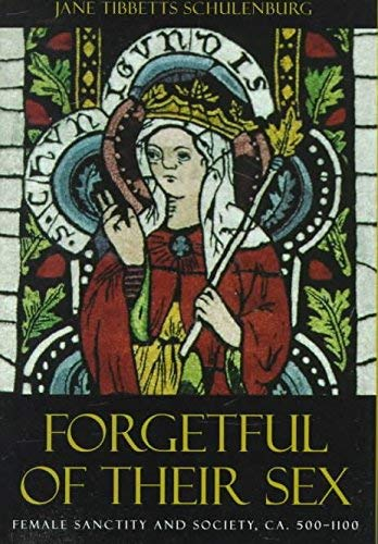 9780226740539: Forgetful of Their Sex: Female Sanctity and Society, ca. 500-1100