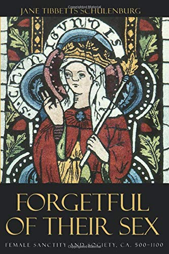 9780226740546: Forgetful of Their Sex: Female Sanctity and Society, ca. 500-1100
